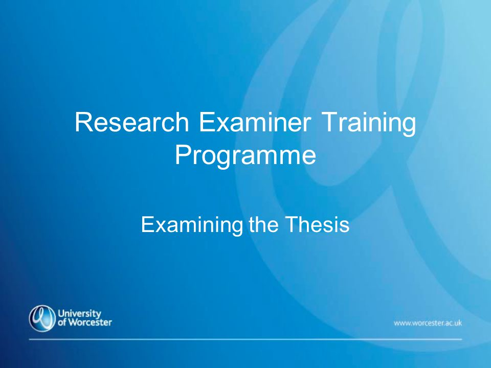 Research Examiner Training Programme Examining the Thesis