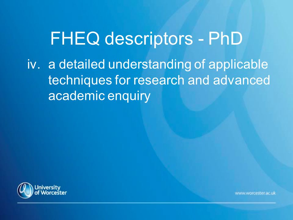 FHEQ descriptors - PhD iv.a detailed understanding of applicable techniques for research and advanced academic enquiry