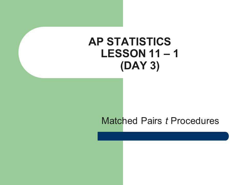 AP STATISTICS LESSON 11 – 1 (DAY 3) Matched Pairs t Procedures