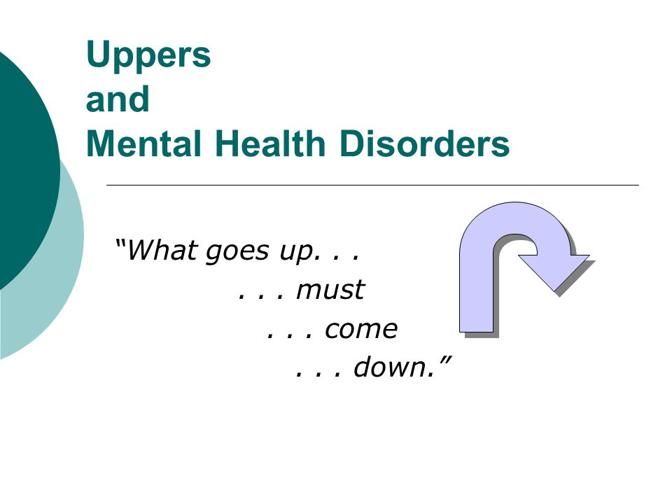"""Uppers and Mental Health Disorders """"What goes up must"""