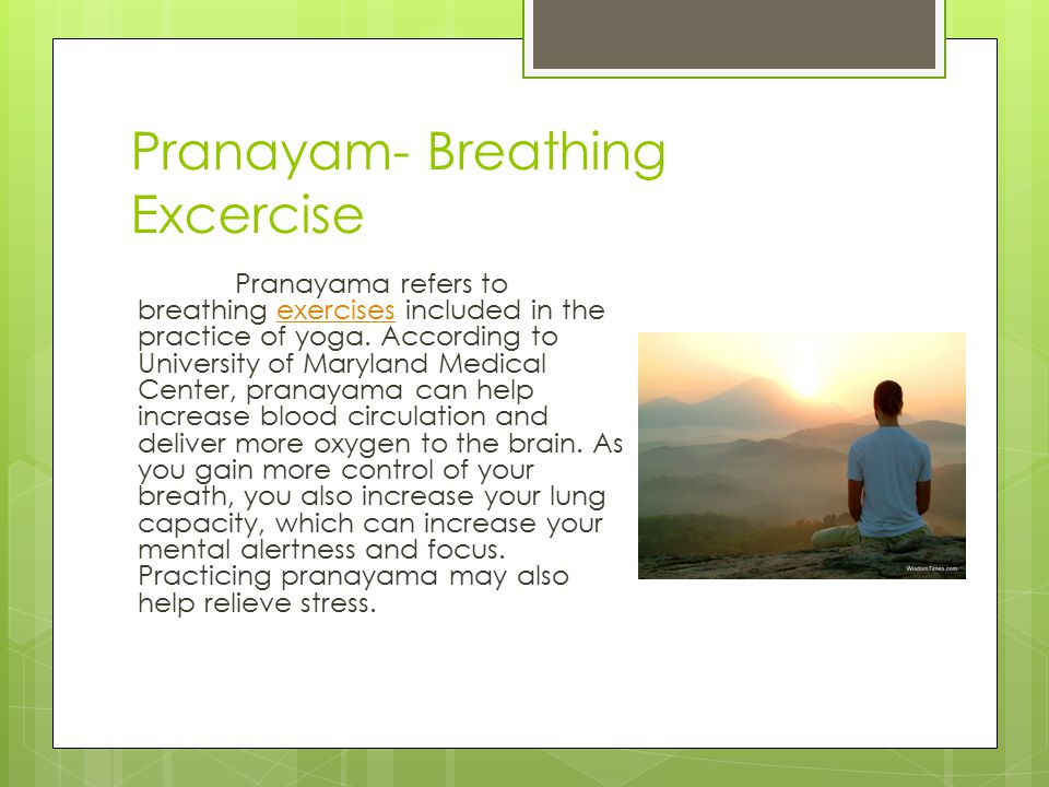 Pranayam- Breathing Excercise Pranayama refers to breathing exercises included in the practice of yoga.
