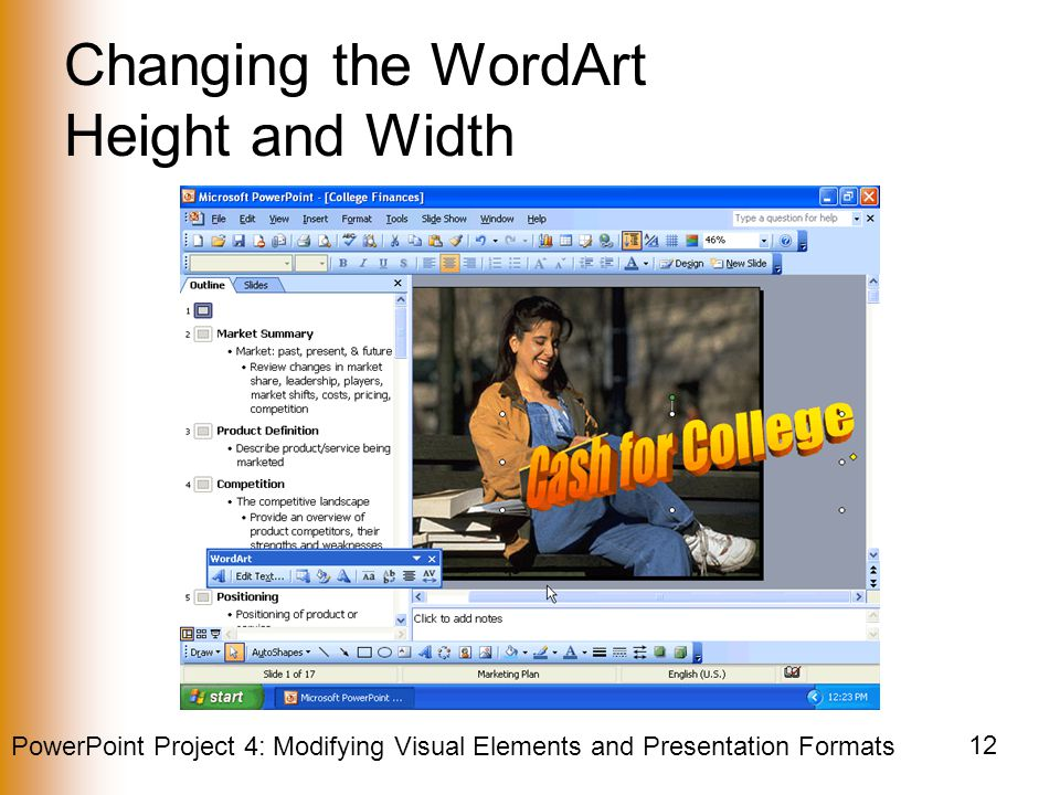 PowerPoint Project 4: Modifying Visual Elements and Presentation Formats 12 Changing the WordArt Height and Width