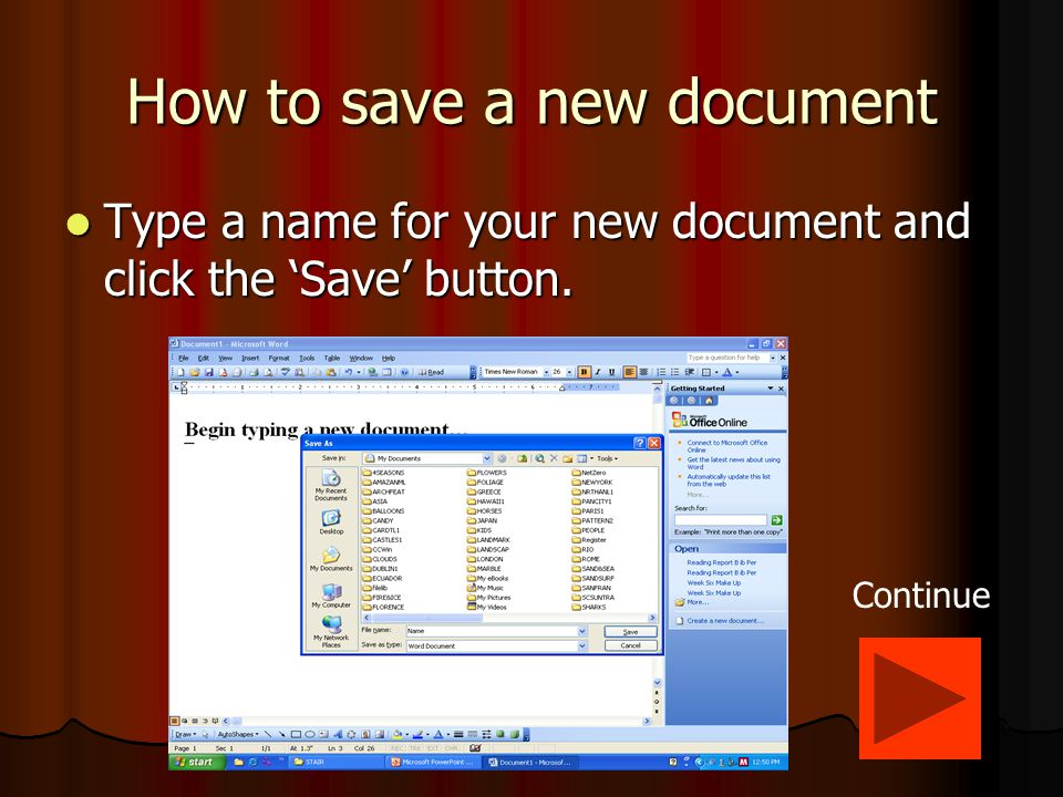 How to save a new document Click on 'File' and then 'Save As' Click on 'File' and then 'Save As' Continue