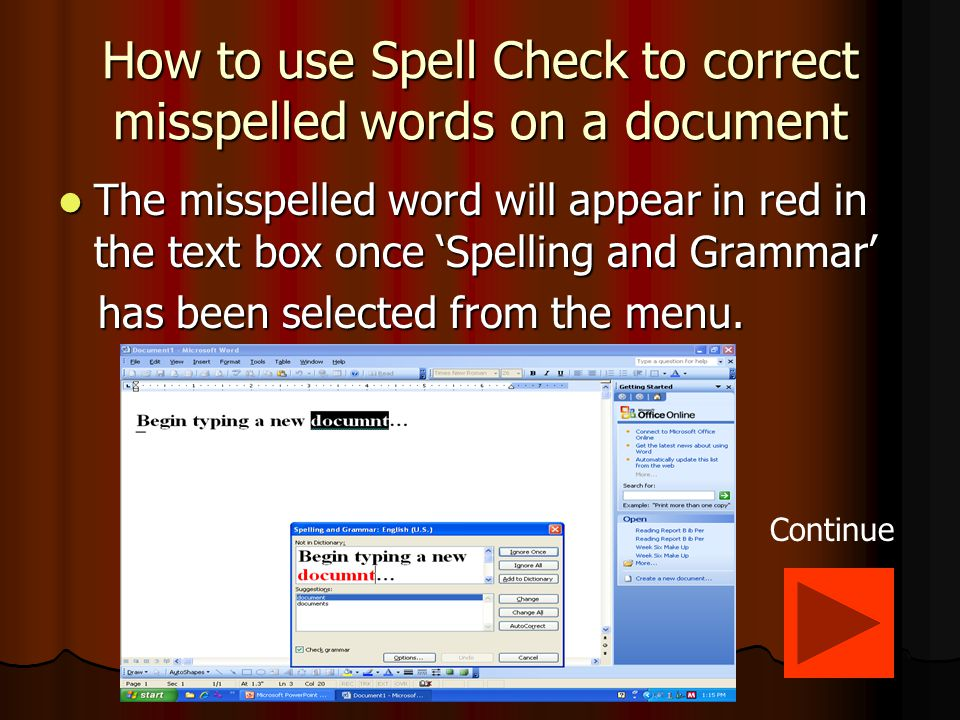 How to use Spell Check to correct misspelled words on a document Click on 'Tools' and then 'Spelling and Grammar' on the menu bar.