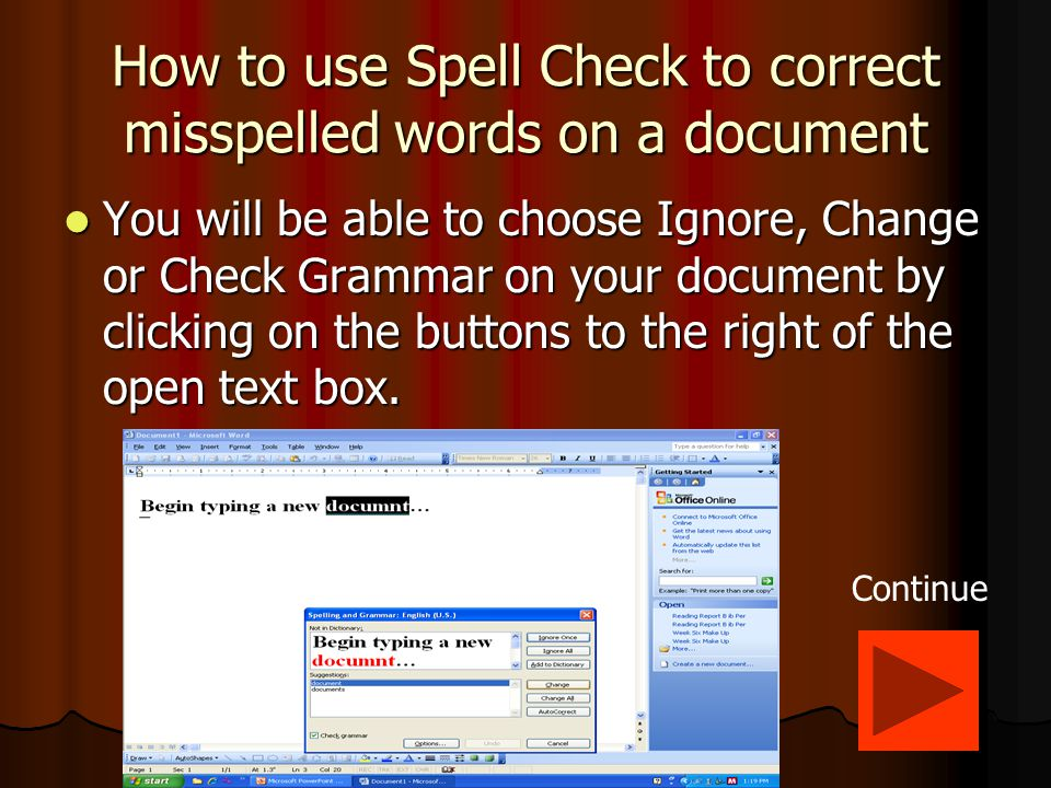 How to use Spell Check to correct misspelled words on a document The misspelled word will appear in red in the text box once 'Spelling and Grammar' The misspelled word will appear in red in the text box once 'Spelling and Grammar' has been selected from the menu.