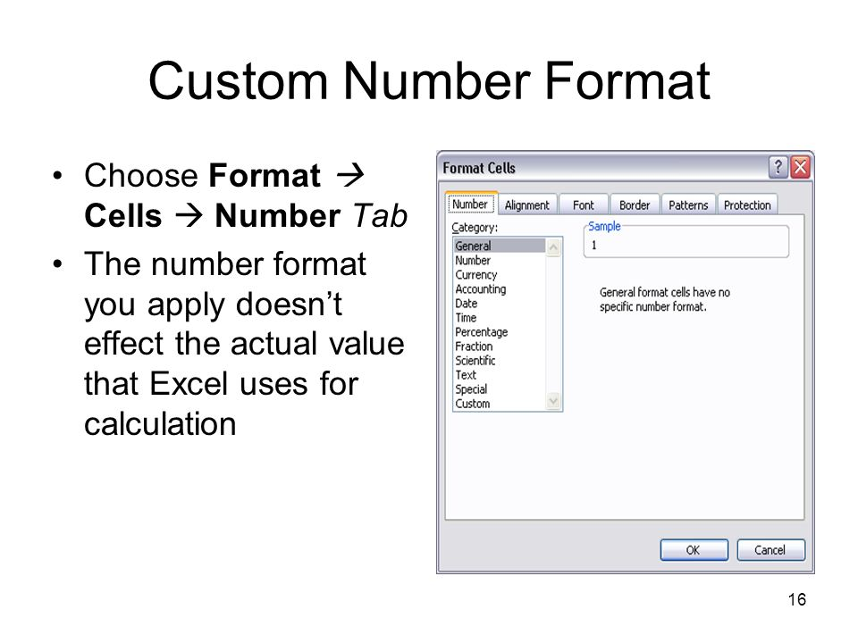 15 Making Number Easier to Read Changing the format of the cells in your worksheet can make your data much easier to read Adding borders to define the boundaries between labels and data Using formatting options for different data types such as dates, time, phone no, or currency