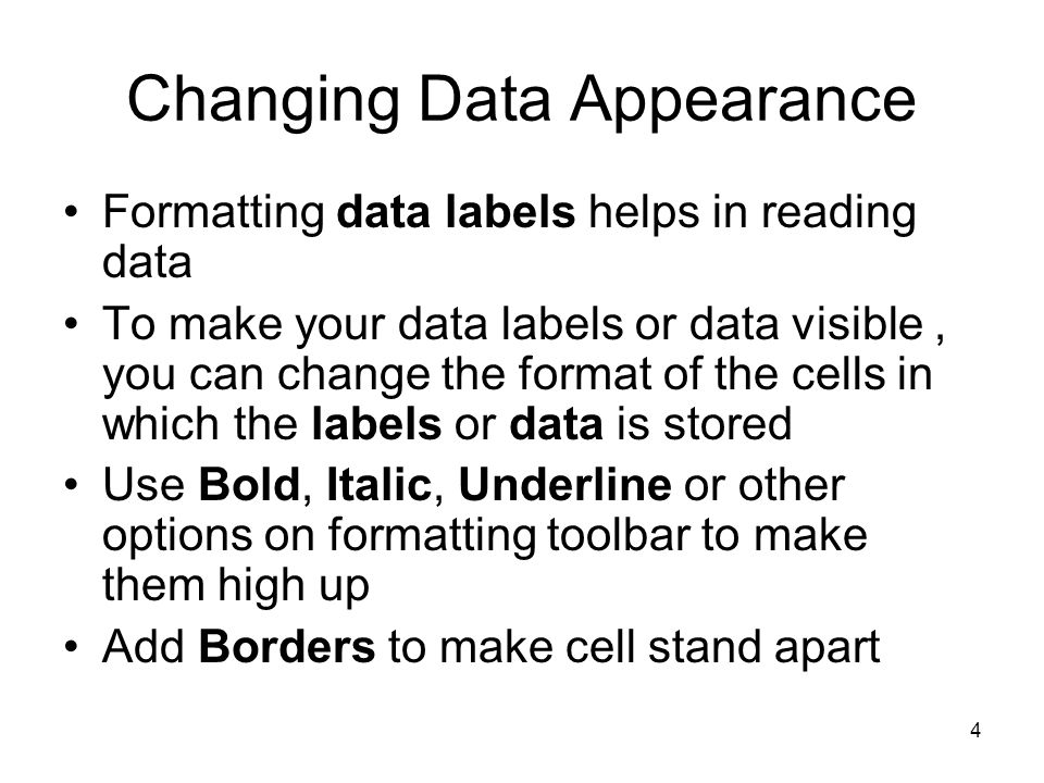 3 Changing Document Appearance Make your data easier to understand, by changing font, letter size, or color of cell How your data appears on the printed page.