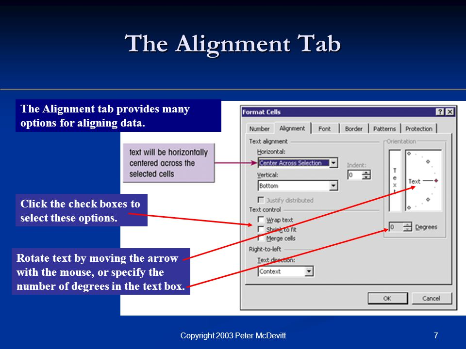 7Copyright 2003 Peter McDevitt The Alignment Tab The Alignment tab provides many options for aligning data.