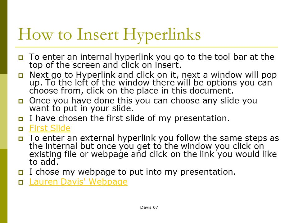 Davis 07 How to Insert Hyperlinks  To enter an internal hyperlink you go to the tool bar at the top of the screen and click on insert.