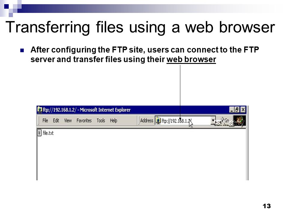 13 Transferring files using a web browser After configuring the FTP site, users can connect to the FTP server and transfer files using their web browser