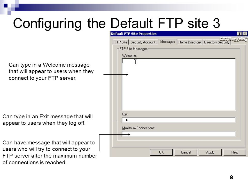 8 Configuring the Default FTP site 3 Can type in a Welcome message that will appear to users when they connect to your FTP server.