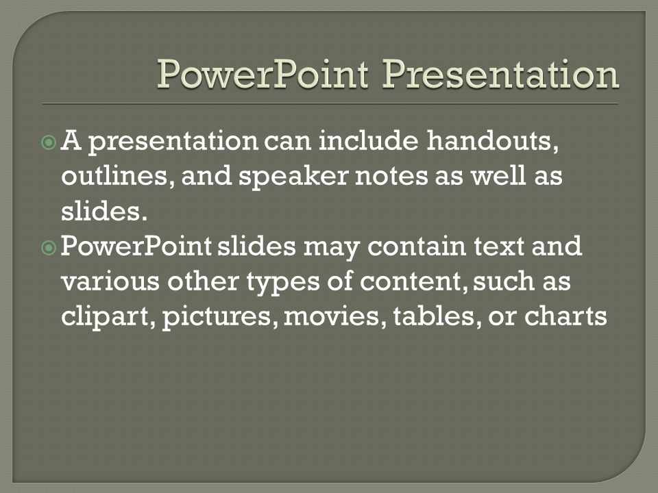  A presentation can include handouts, outlines, and speaker notes as well as slides.