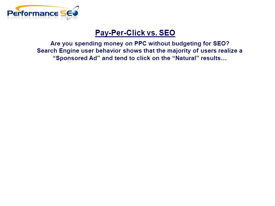 Pay-Per-Click vs. SEO Are you spending money on PPC without budgeting for SEO.
