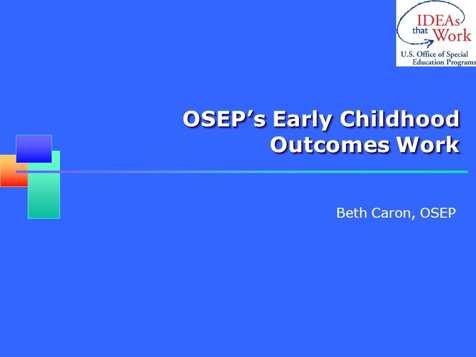 3 Objective Provide overview of OSEP's early childhood outcomes work Provide state and higher education perspectives on training needs Facilitate a discussion of the implications of outcomes work on personnel prep and professional development needs in the field