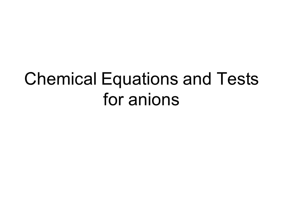 Chemical Equations and Tests for anions