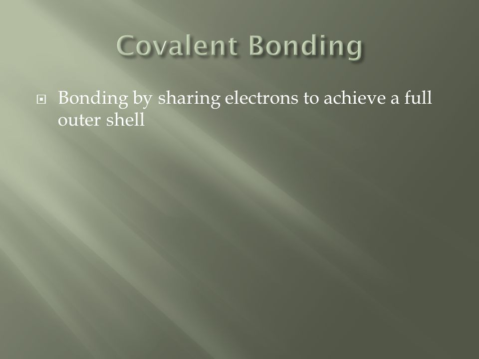  Bonding by sharing electrons to achieve a full outer shell
