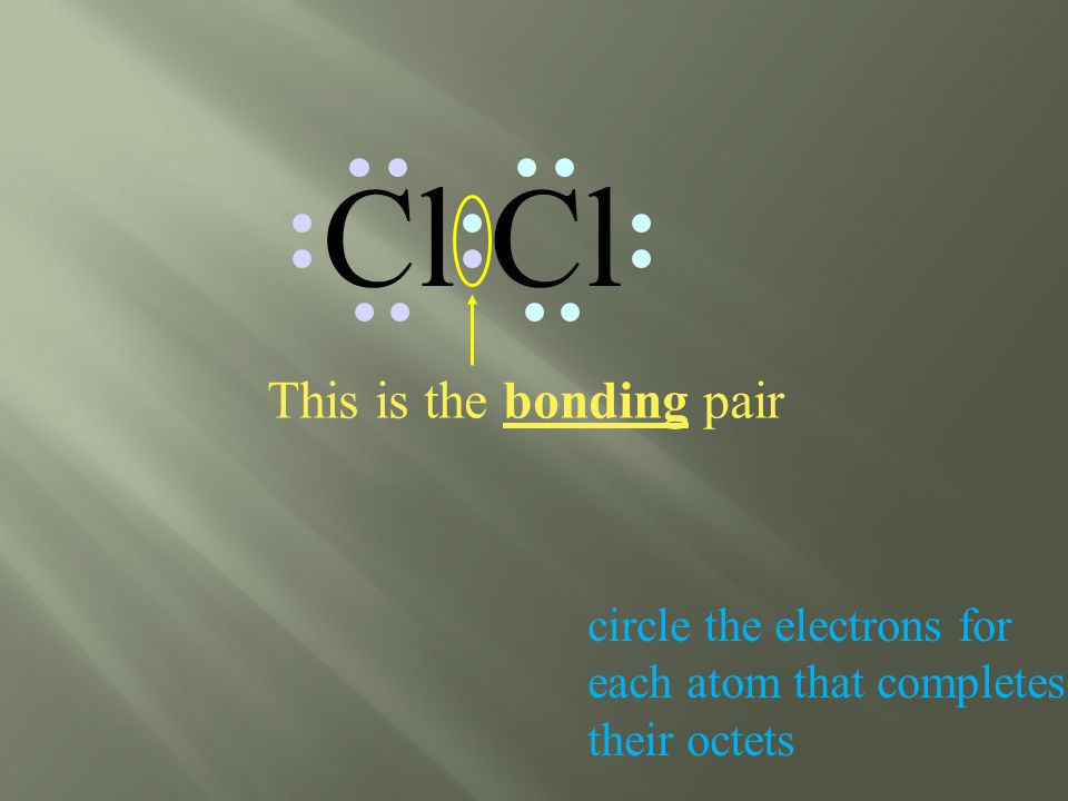 Cl circle the electrons for each atom that completes their octets This is the bonding pair