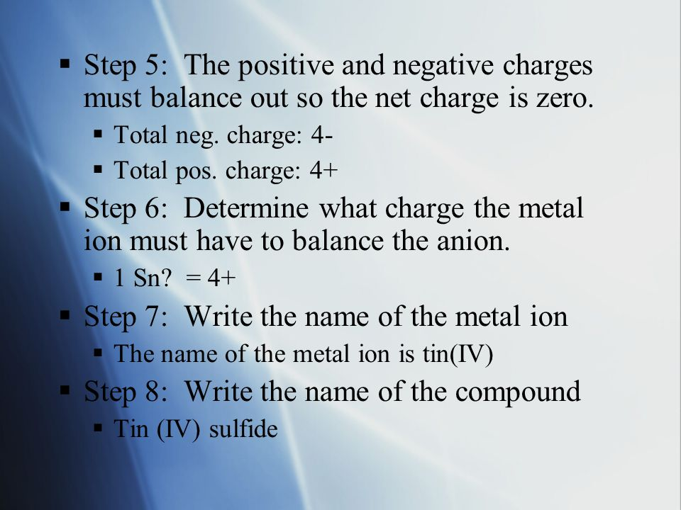  Step 5: The positive and negative charges must balance out so the net charge is zero.