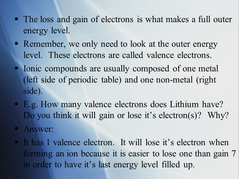  The loss and gain of electrons is what makes a full outer energy level.