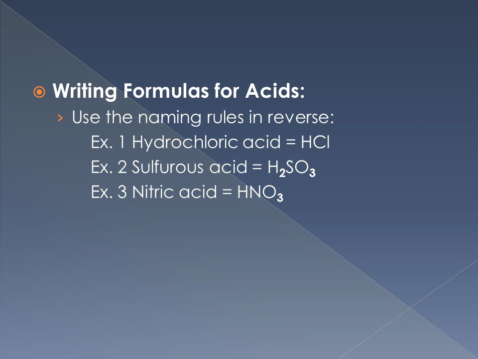  Writing Formulas for Acids: › Use the naming rules in reverse: Ex.