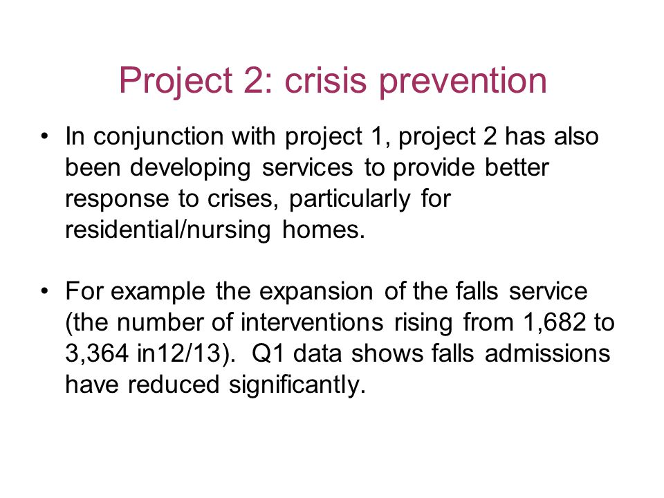 Project 2: crisis prevention In conjunction with project 1, project 2 has also been developing services to provide better response to crises, particularly for residential/nursing homes.