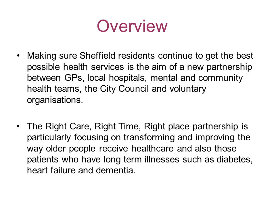 Overview Making sure Sheffield residents continue to get the best possible health services is the aim of a new partnership between GPs, local hospitals, mental and community health teams, the City Council and voluntary organisations.