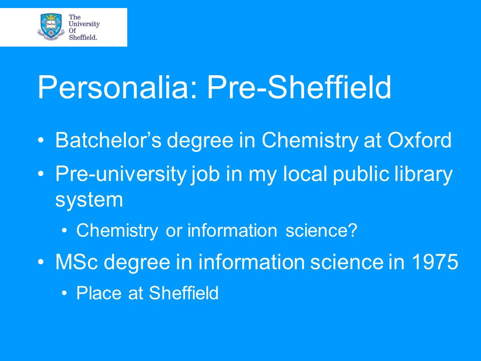 Personalia: Pre-Sheffield Batchelor's degree in Chemistry at Oxford Pre-university job in my local public library system Chemistry or information science.