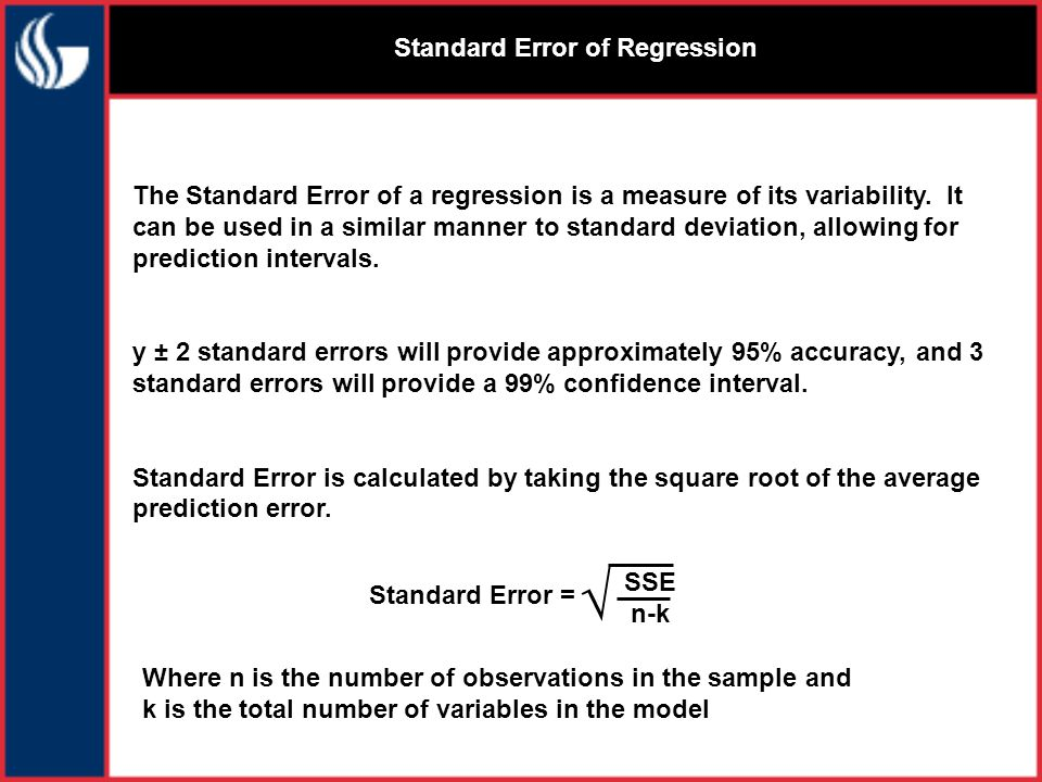 Standard Error of Regression The Standard Error of a regression is a measure of its variability.