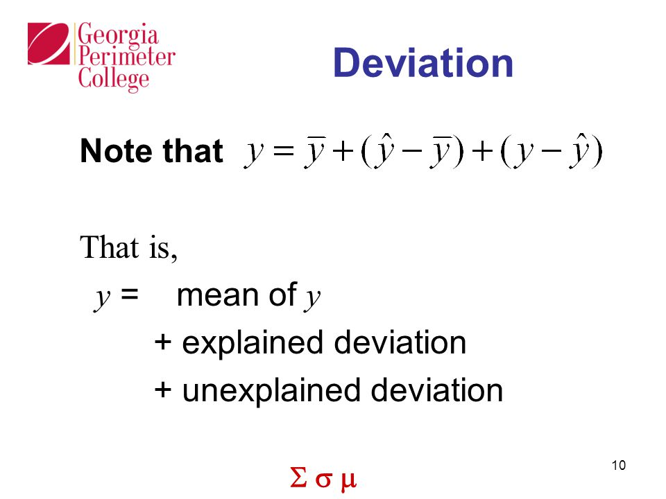  10 Deviation Note that That is, y = mean of y + explained deviation + unexplained deviation