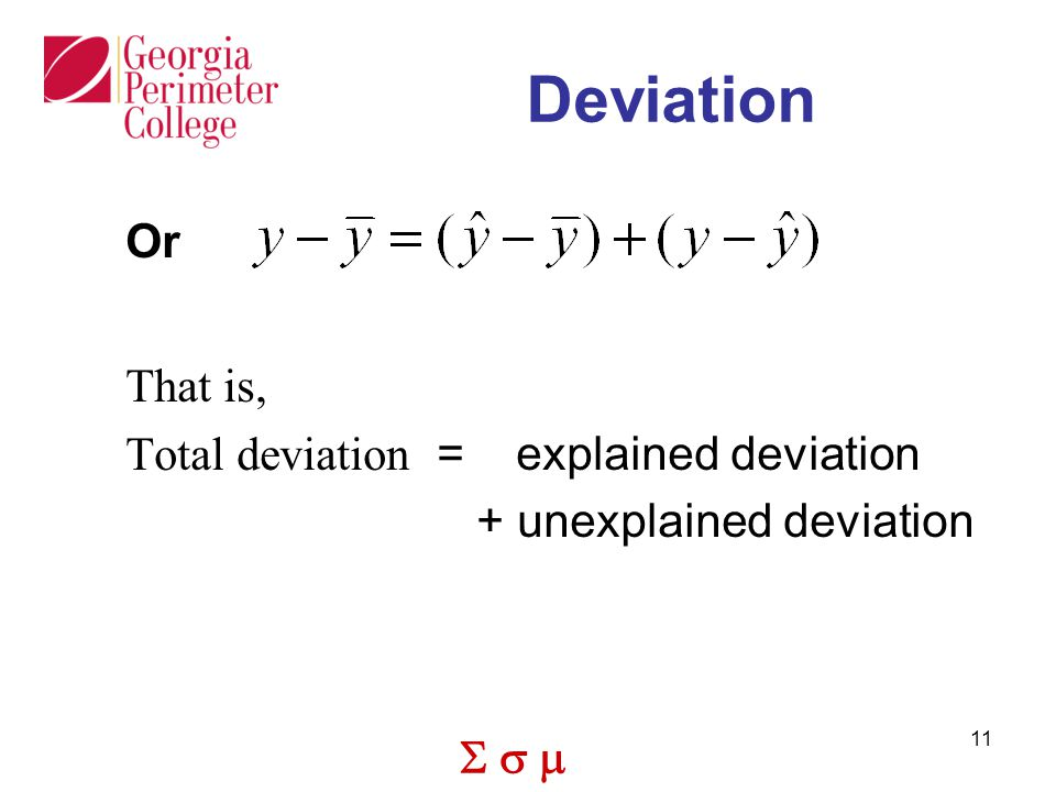  11 Deviation Or That is, Total deviation = explained deviation + unexplained deviation