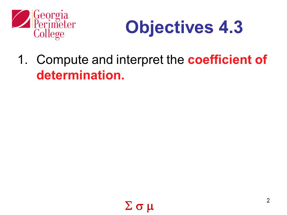  2 Objectives Compute and interpret the coefficient of determination.