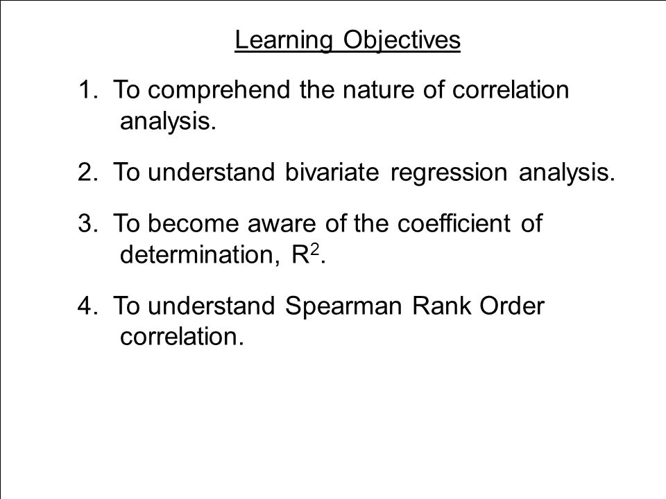 Learning Objectives 1. To comprehend the nature of correlation analysis.
