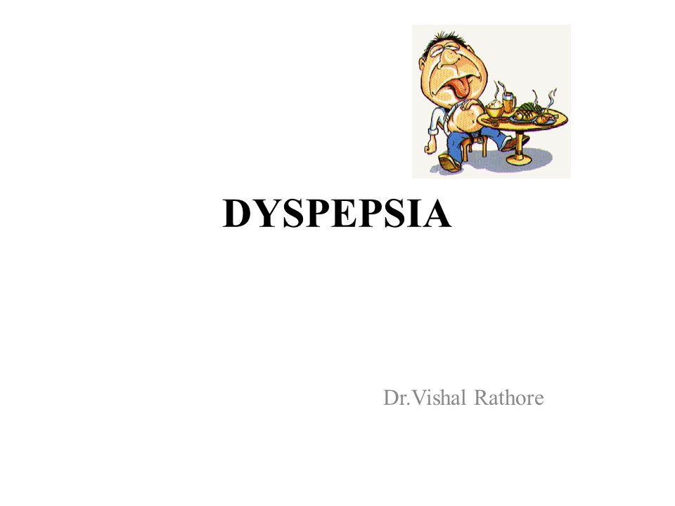 DYSPEPSIA Dr Vishal Rathore  Dyspepsia popularly known as