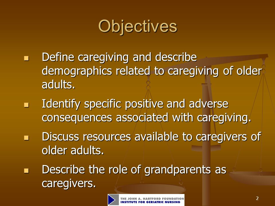2 Objectives Define caregiving and describe demographics related to caregiving of older adults.