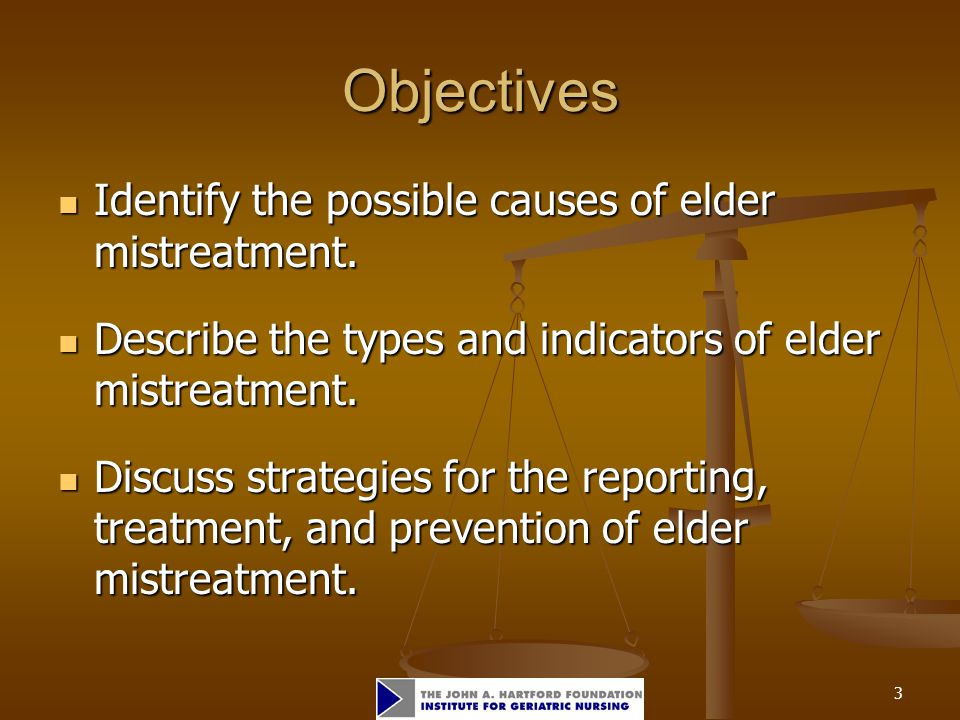 3 Objectives Identify the possible causes of elder mistreatment.