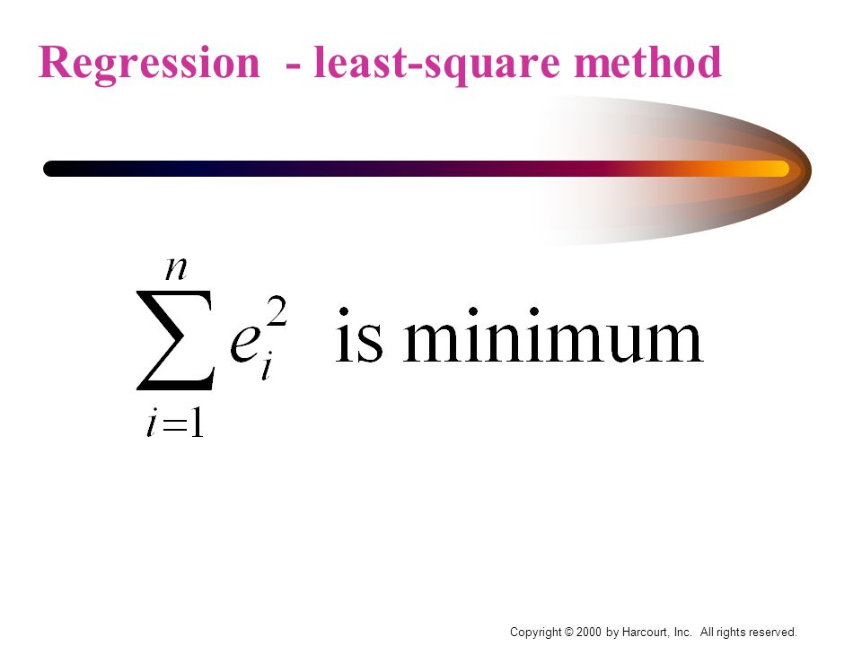 Copyright © 2000 by Harcourt, Inc. All rights reserved. Regression - least-square method