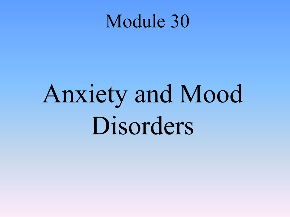 Anxiety and Mood Disorders Module 30