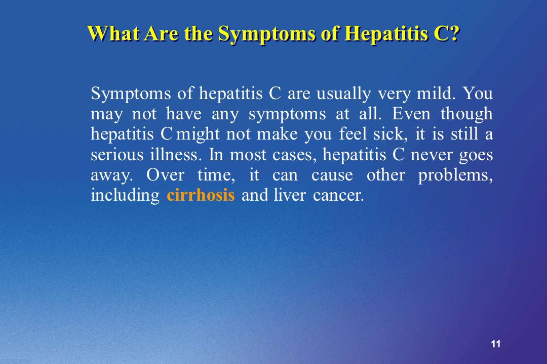 11 What Are the Symptoms of Hepatitis C. Symptoms of hepatitis C are usually very mild.