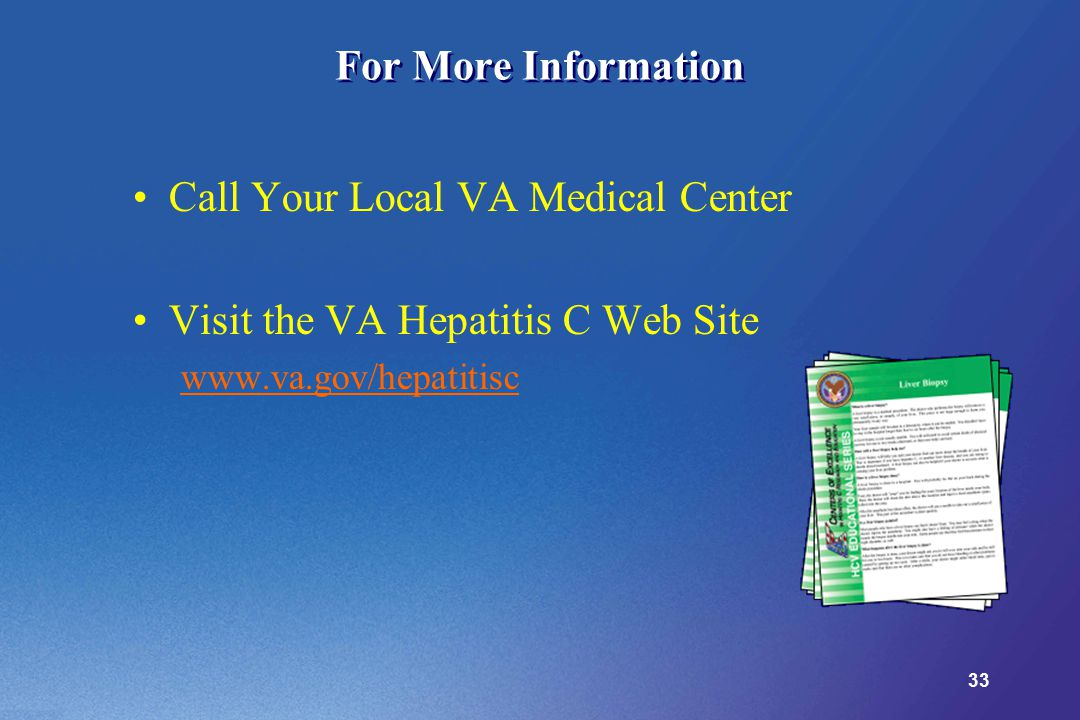 33 For More Information Call Your Local VA Medical Center Visit the VA Hepatitis C Web Site