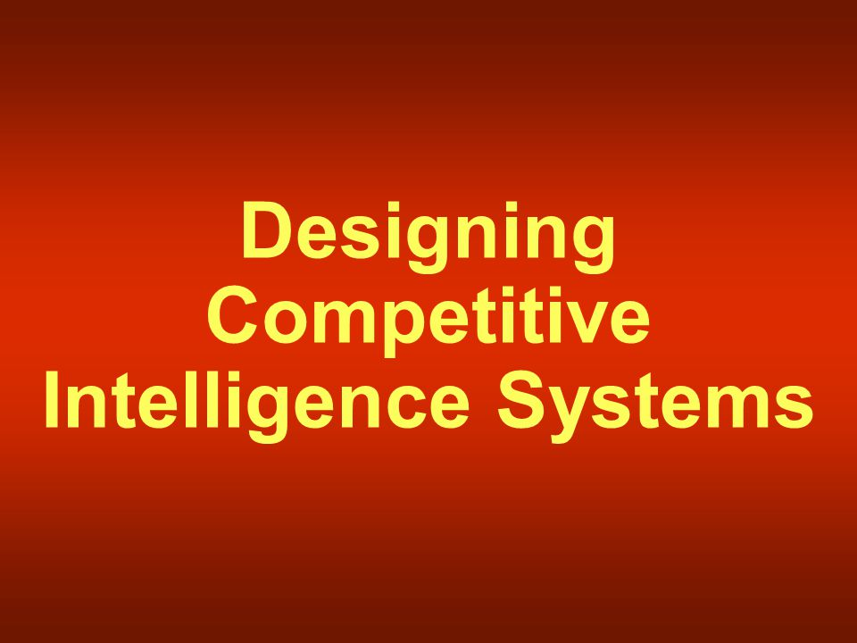 Designing Competitive Intelligence Systems