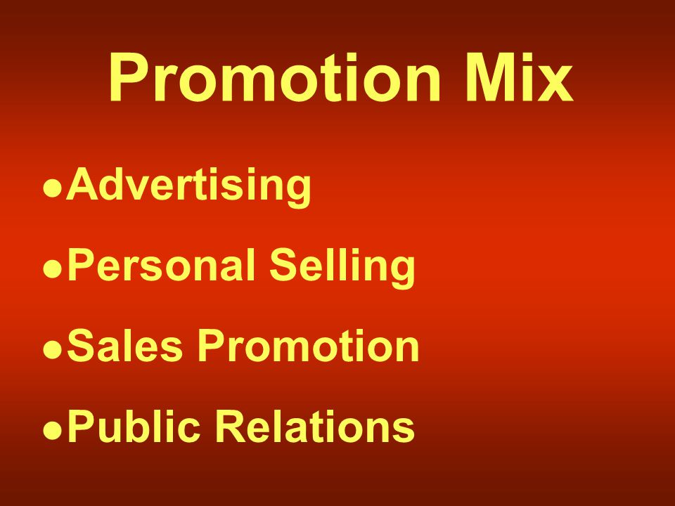 Promotion Mix Advertising Personal Selling Sales Promotion Public Relations