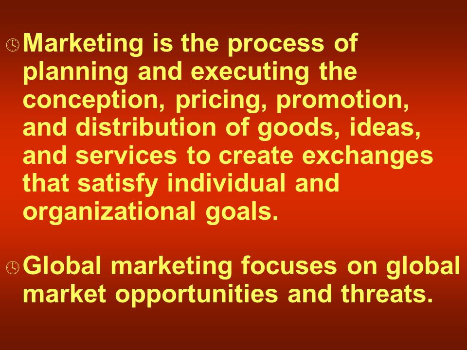  Marketing is the process of planning and executing the conception, pricing, promotion, and distribution of goods, ideas, and services to create exchanges that satisfy individual and organizational goals.