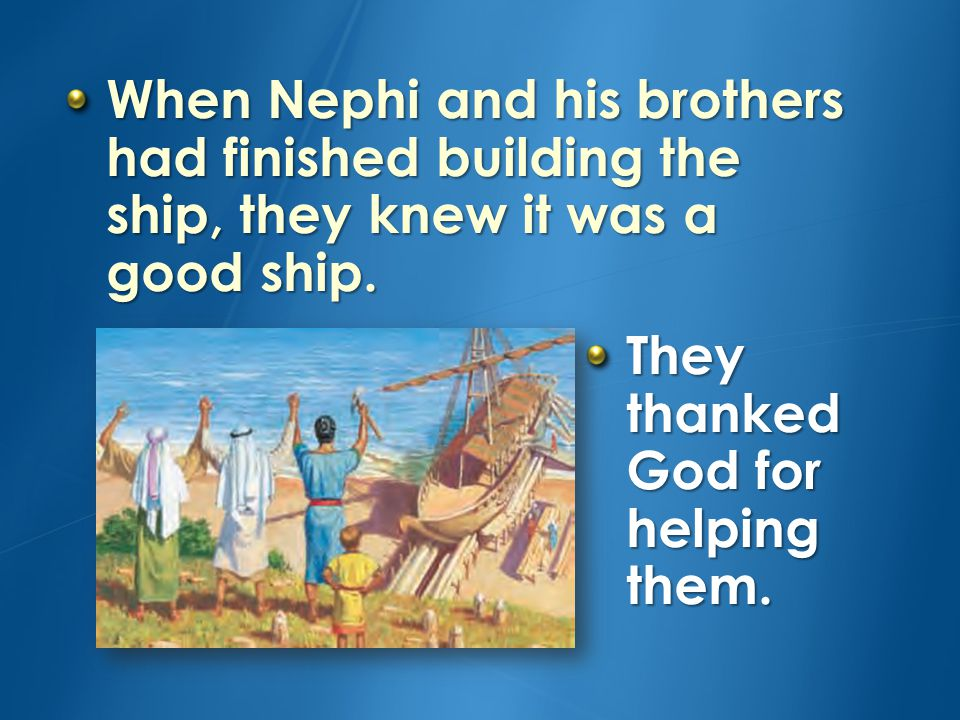 Nephi went to the mountain many times to pray for help.