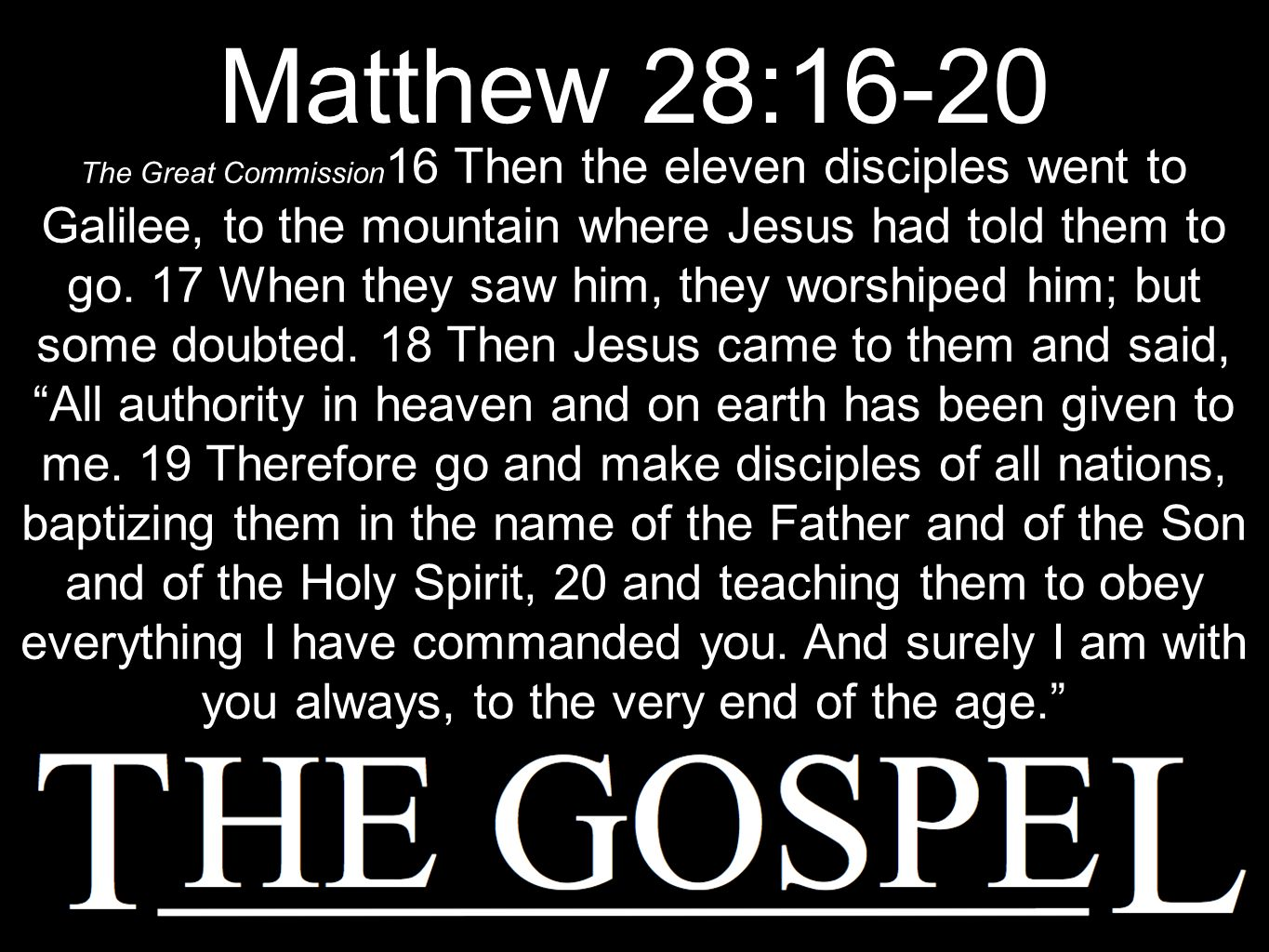 Matthew 28:16-20 The Great Commission 16 Then the eleven disciples went to Galilee, to the mountain where Jesus had told them to go.