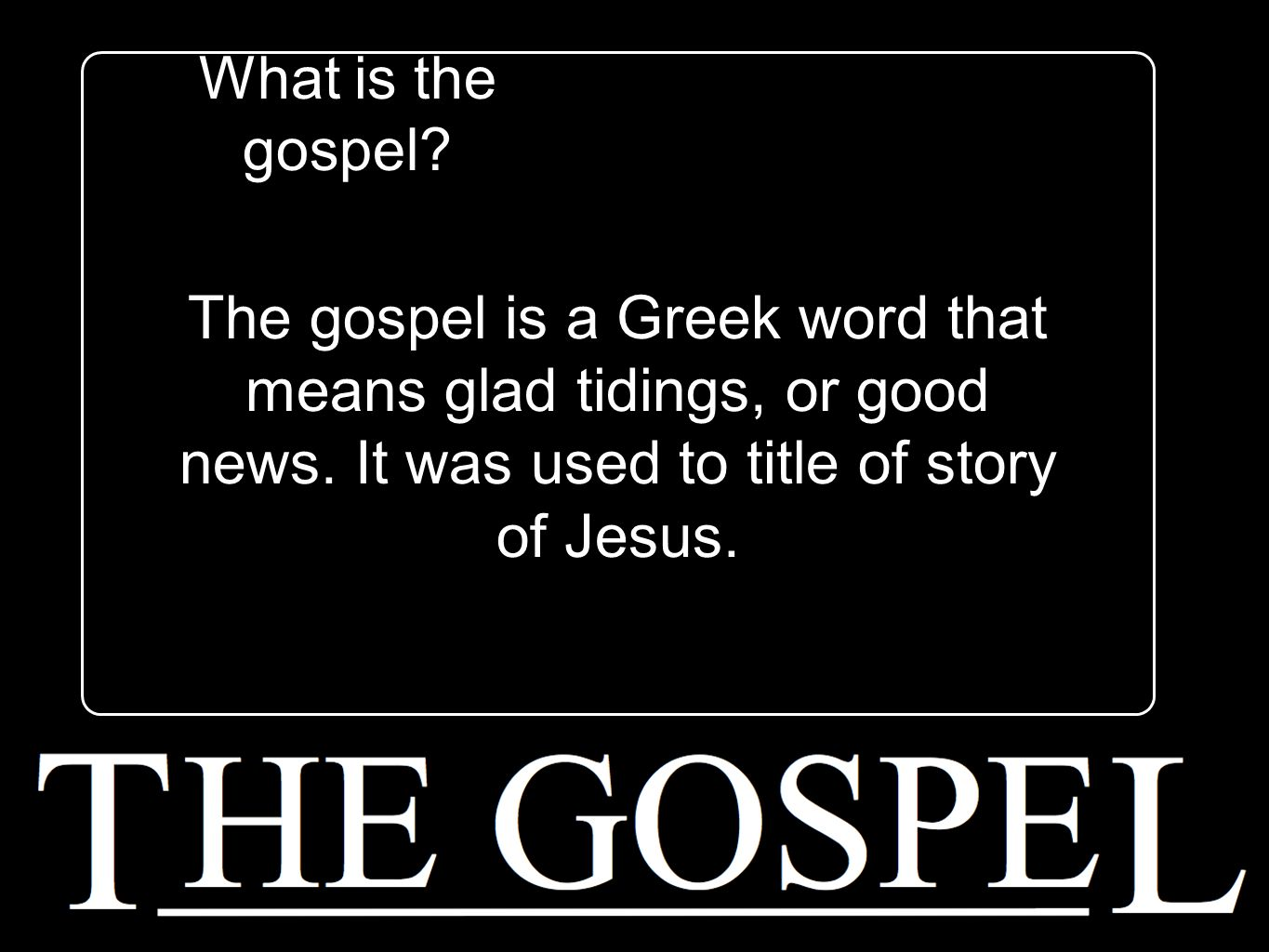 What is the gospel. The gospel is a Greek word that means glad tidings, or good news.