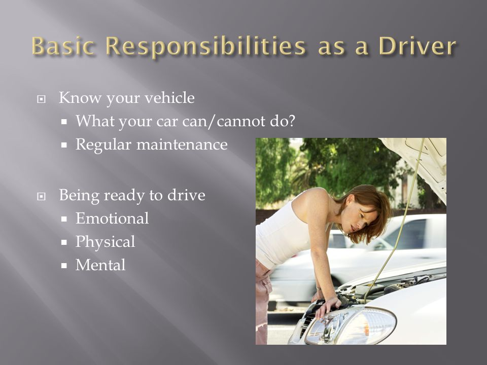  Know your vehicle  What your car can/cannot do.