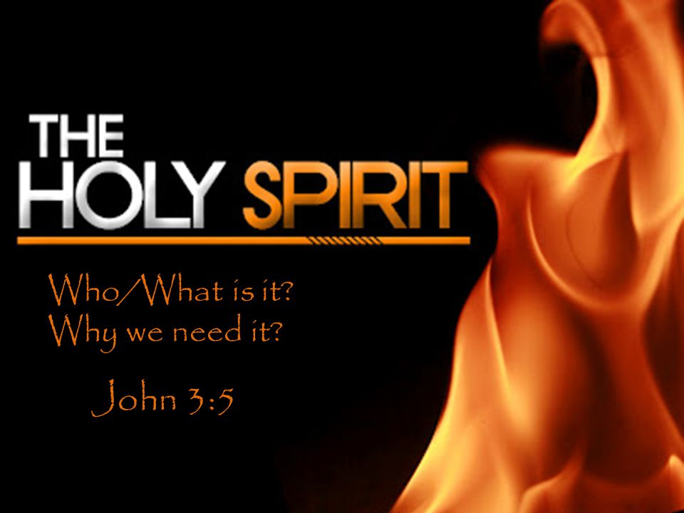 Who/What is it Why we need it John 3:5