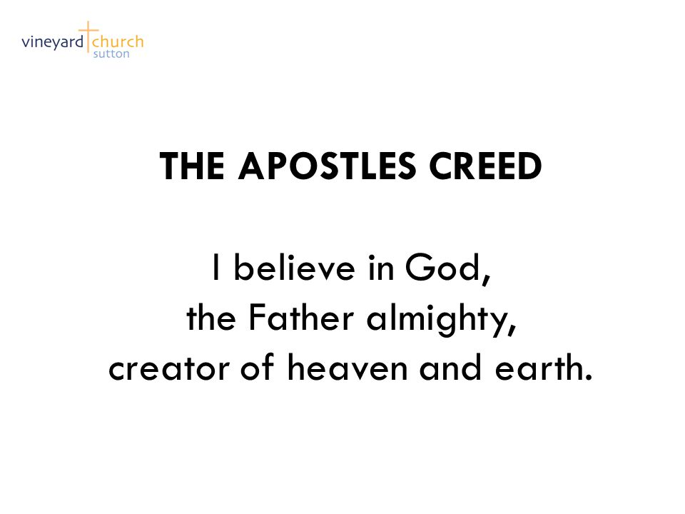 THE APOSTLES CREED I believe in God, the Father almighty, creator of heaven and earth.