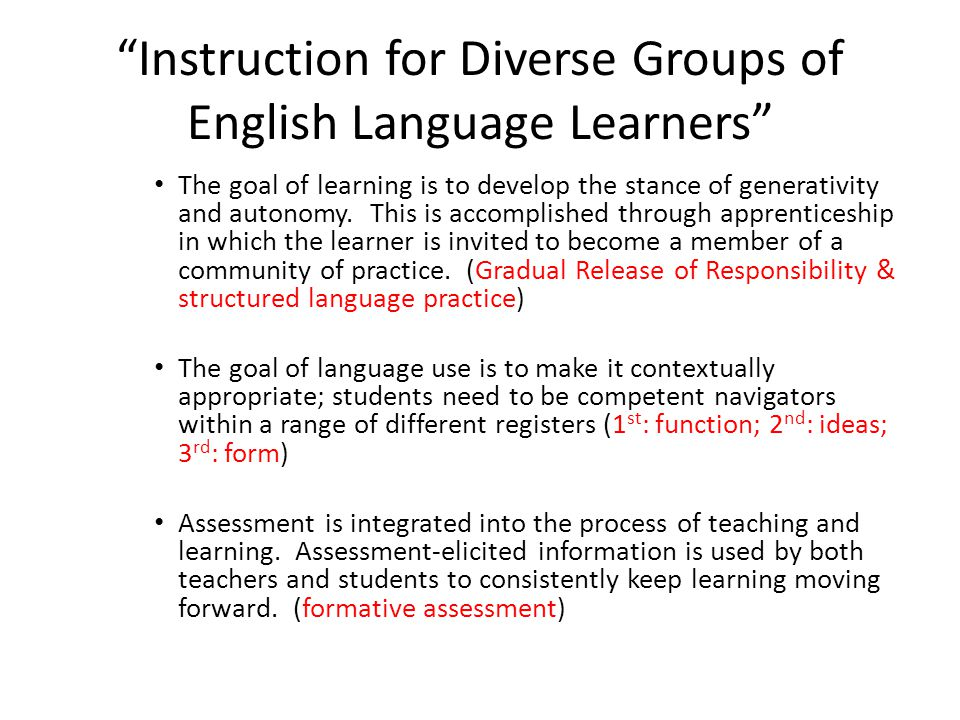 Instruction for Diverse Groups of English Language Learners The goal of learning is to develop the stance of generativity and autonomy.