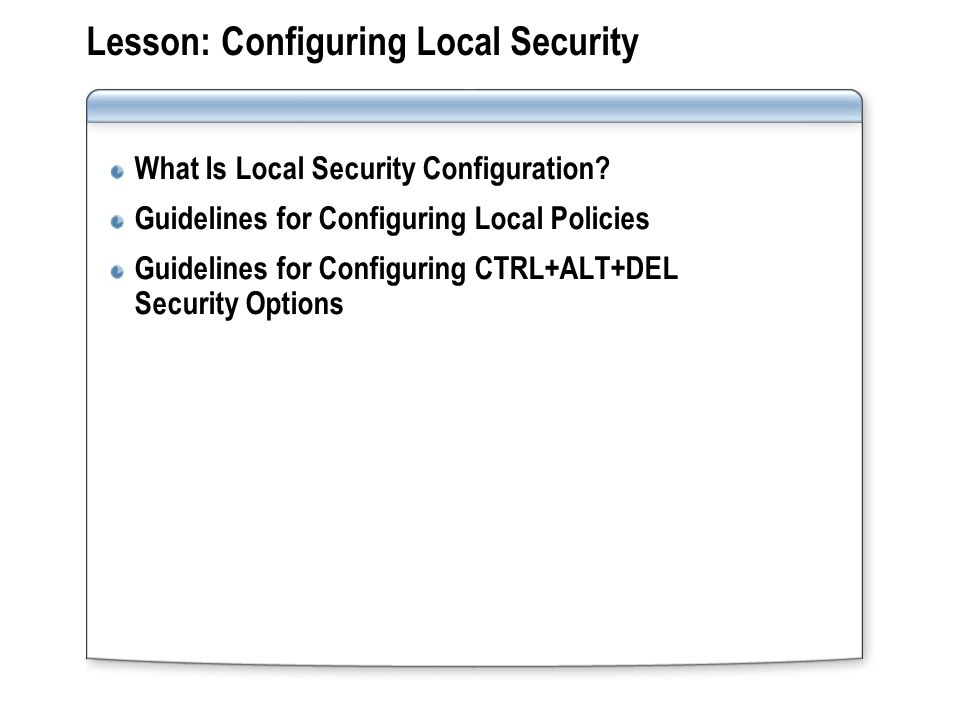 Lesson: Configuring Local Security What Is Local Security Configuration.